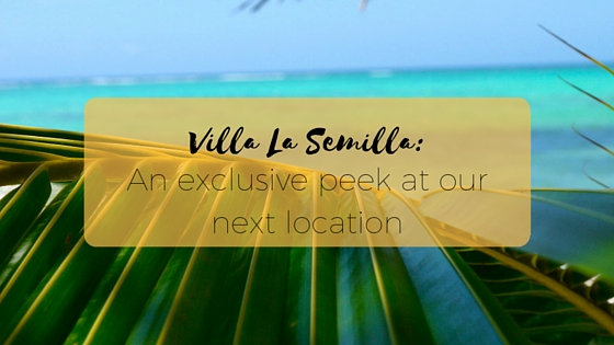 Villa La Semilla-An Exclusive Look at our Location